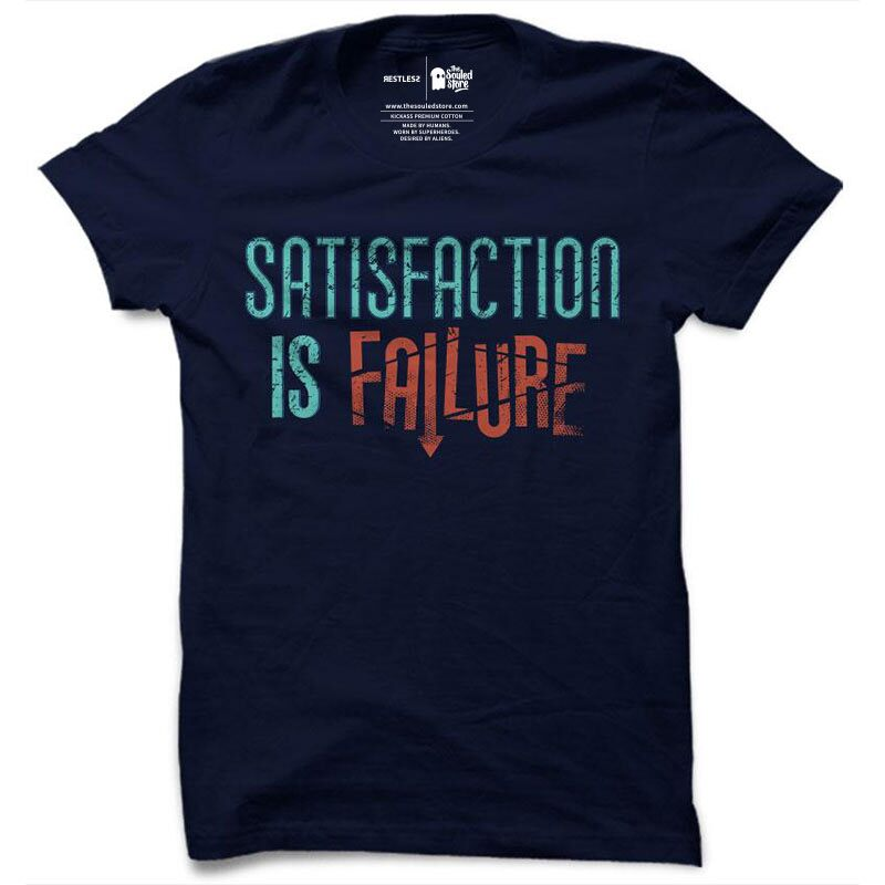 Restless: Satisfaction Is Failure T-Shirts   Restless